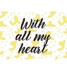 With all my heart inscription Greeting card with vector image