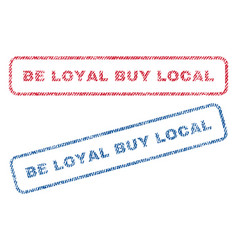 Be loyal buy local textile stamps vector