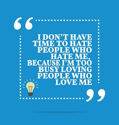 Inspirational motivational quote I dont have time vector image