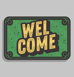Welcome sign typographic vintage influenced vector