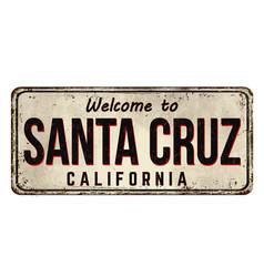 Welcome to santa cruz vintage rusty metal sign vector