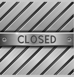 closed metal plate with inscription on brushed vector image