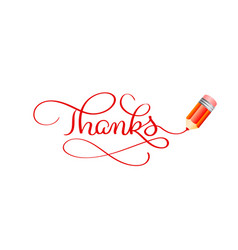 thanks calligraphy lettering text red pencil and vector image vector image