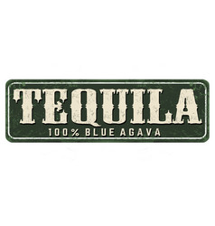 tequila vintage rusty metal sign vector image