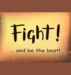 fight and be the best in brown on yellow brown vector image