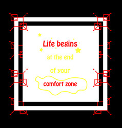 Life begins at the end of your comfort zone vector