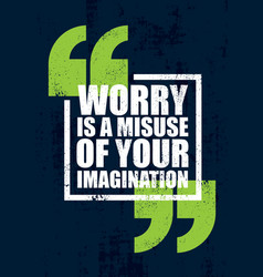 Worry is a misuse of imagination inspiring vector