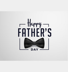 Happy fathers day card design with realistic bow vector