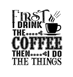 Coffee quote first drink coffee then i do the vector