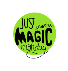 just another magic monday lettering quote vector image