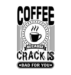 Coffee crack coffee quote and saying good for vector