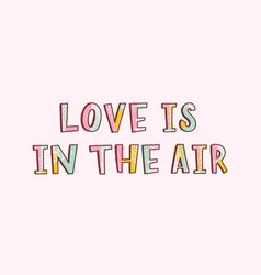 Love is in the air romantic inspiring phrase vector