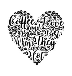 Coffee love and are best when they are hot good vector