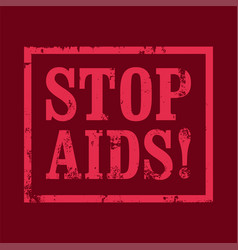 stop aids typography vintage style grunge poster vector image