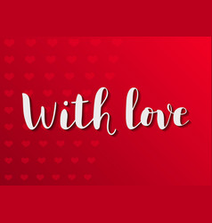 with love in white on red background with hearts vector image