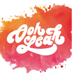 lettering with phrase oh yeah watercolor vector image