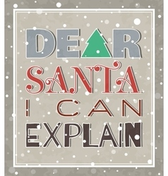 Dear Santa I can explain Christmas poster vector image