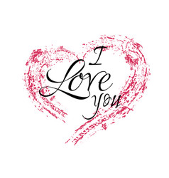 Inscription i love you with a grunge heart on a vector