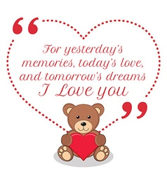 Inspirational love quote For yesterdays memories vector image