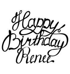 happy birthday renee name lettering vector image
