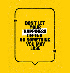 do not let your happiness depend on something you vector image