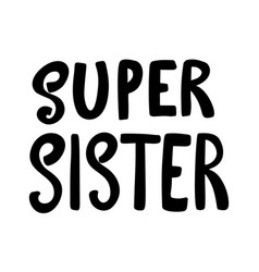 super sister lettering phrase on white background vector image