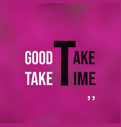 Good things take time life quote with modern vector