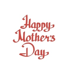 Happy Motherss Day lettering on white background vector image vector image