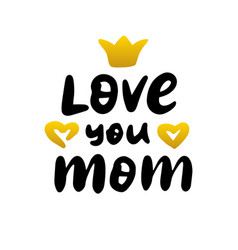 love you mom handwritten lettering vector image