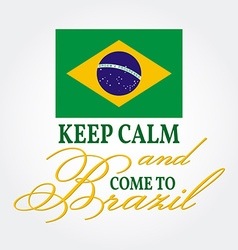 Keep Calm and Come to Brazil Patriotic banner for vector image