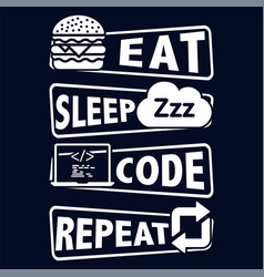 eat sleep code repeat saying t shirt for coder vector image