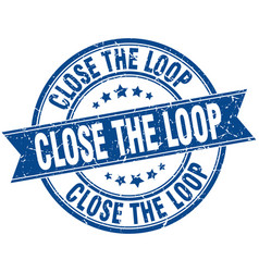 Close the loop round grunge ribbon stamp vector