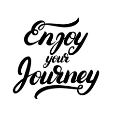 Enjoy your journey hand written calligraphy vector image