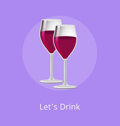 Lets drink pair glasses of elite red wine alcohol vector