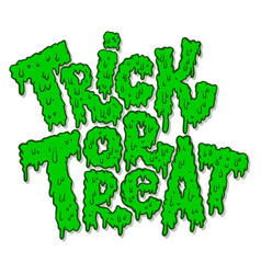 Trick or treat lettering phrase in slime style vector