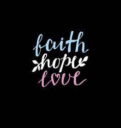 Hand lettering faith hope and love on black vector