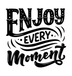 inspirational quote - enjoy every moment hand vector image
