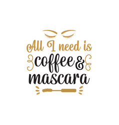 All i need is coffee and mascara quote graphic vector