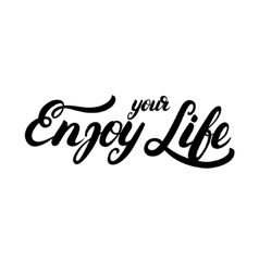 Enjoy your life hand written calligraphy lettering vector image