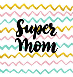 super mom handwritten postcard vector image