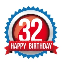 Thirty two years happy birthday badge ribbon vector