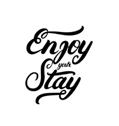 Enjoy your stay hand written calligraphy lettering vector image
