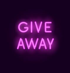 neon giveaway neon letters vector image