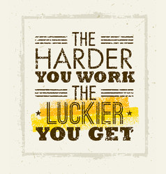 the harder you work the luckier you get motivation vector image vector image