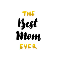 the best mom ever handwritten lettering vector image