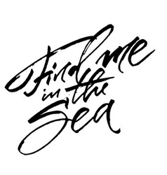 find me in the sea modern calligraphy hand vector image