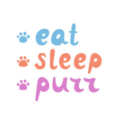 Eat sleep purr cats lettering funny stylized vector