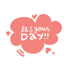 its your day - lettering poster text composition vector image