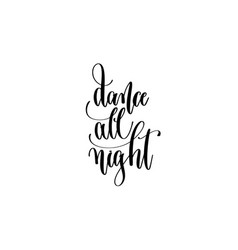 dance all night - hand lettering inscription vector image
