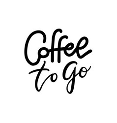 coffee to go - black and white lettering poster vector image